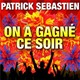 Patrick Sébastien - On a gagné ce soir