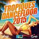 Admiral T / Antonny Drew / Carimi / Carmelo / Dj Assad / Euridee's / Fanny J / Fuse Odg / Gage / Ilegales, Matt Houston / Jessy Matador / Kalash / Keros-N / Kim, Stony / Lorenz / Lycinaïs Jean / Lylloo / Mainy / Medhy Custos / Mr Gg / Papi Sanchez / Perle, Soumia / Pix'l / Priscillia / Scory Kovitch / T-Micky / Teeyah / Xee - Tropiques dancefloor 2015 (le meilleur du son tropical 2015)
