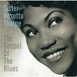 The Gospel Of The Blues | Sister Rosetta Tharpe