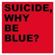 Why Be Blue? | Suicide