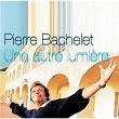 Une Autre Lumière   Pierre Bachelet