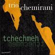 Tchechmeh | Trio Chemirani