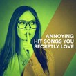 Annoying Hit Songs You Secretly Love | #1 Hits Now