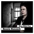 Play With Fire | Dennis Bunzeck