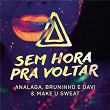 Sem Hora pra Voltar   Analaga, Bruninho & Davi & Make U Sweat