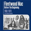 Before the Beginning - 1968-1970 Rare Live & Demo Sessions (Remastered)   Fleetwood Mac