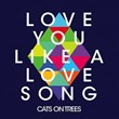 Love You Like a Love Song | Cats On Trees