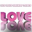 Les plus grands tubes love (Le meilleur des tubes love) | Divers