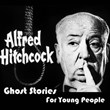 Ghost Stories for Young People Medley: The Haunted and the Haunters / The Magician ('Til Death Do Us Part) / Johnny Takes a Dare / The Open Window / The Helpful Hitchhiker / Jimmy Takes Vanishing Lessons   Alfred Hitchcock