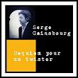 Requiem pour un twister | Serge Gainsbourg