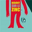Debout sur le Zinc   Debout Sur Le Zinc