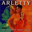Les Années Frou-Frou: Arletty | Arletty