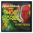 Alfred Hitchcock's Ghost Stories for Young People   Alfred Hitchcock