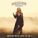 Meghan Patrick - Country music made me do it