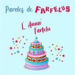 Paroles de Farfelus - L'anniv' Farfelu