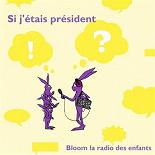 Carole Cheysson - Si j'étais président... (bloom la radio des enfants)