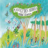 Pierre Champion - Plantez des arbres