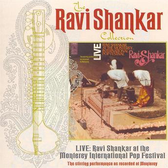 The Ravi Shankar Collection: Live: Ravi Shankar At The Monterey International Pop Festival | Ravi Shankar