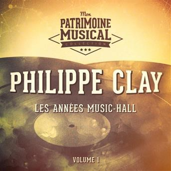 Les anne´es music-hall : Philippe Clay, Vol. 1 |