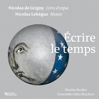 Nicolas de Grigny, Nicolas Lebègue: Écrire le temps | Nicolas Bucher