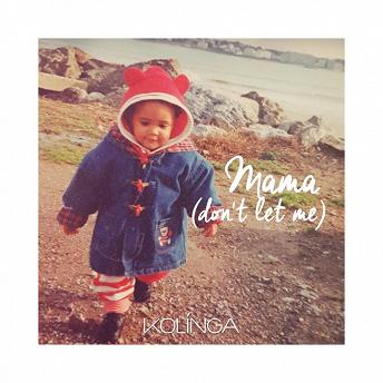Mama (Don't Let Me) | Kolinga