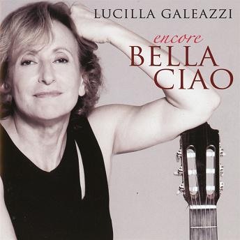 Encore Bella Ciao | Lucilla Galeazzi
