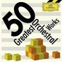 Compilation 50 greatest orchestral works avec Emile Deschamps / Hugo Alfvén / The Gothenburg Symphony Orchestra / Neeme Järvi / Leroy Anderson...