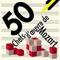 Compilation 50 chefs-d'oeuvre de mozart avec Trudeliese Schmidt / W.A. Mozart / Lorenzo da Ponte / Sir Georg Solti / The London Symphony Orchestra...