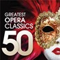 Compilation 50 greatest opera classics avec Orchestra of the Welsh National Opera / Vincenzo Bellini / Georges Bizet / Alfredo Catalani / Léo Delibes...