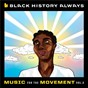 Compilation Black History Always / Music For the Movement Vol. 2 avec Tinashé / Brent Faiyaz / Tobe Nwigwe / Freddie Gibbs / Infinity Song