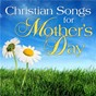 Compilation Christian songs for mother's day avec Trad. / The Singing Gospelaires / The Joslin Grove Choral Society / The New Messengers of Happiness / The California Poppy Pickers...