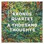 Album A thousand thoughts de Kronos Quartet / Alter Yechiel Karniol / Gétatchèw Mèkurya / R D Burman / Tanburi Cemil Bey