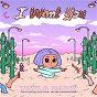 Album I want you de Tayla Parx