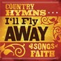 Compilation I'll fly away: country hymns and songs of faith avec Sara Watkins / Kortnie Heying / Vince Gill / Dolly Parton / Ronnie Freeman...