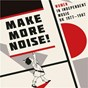 Compilation Make More Noise! Women In Independent Music UK 1977-1987 avec The Passions / Bright Girls / Pauline Murray & the Invisible Girls / Androids of Mu / Fatal Microbes...