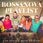 Compilation Bossanova playlist for dinner with friends avec Giacomo Bondi, Gabrielle Chiararo / Conexão Tupi / Aquarela do Brasil / Brazil Beat / Patrizia Capizzi, Alessandro Schittone...