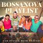 Album Bossanova playlist for dinner with friends de Brasil Divers, Brasilian Tropical Orchestra, Brazilian Jazz