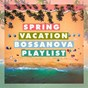 Album Spring vacation bossanova playlist de Bossa Cafe En Ibiza, Ibiza Chill Out, Bossa Nova