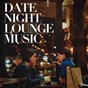 Album Date night lounge music de Minimal Lounge, Chillout Lounge, Chill Out 2017