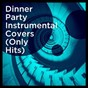 Compilation Dinner Party Instrumental Covers (Only Hits) avec Silver Disco Explosion / The Blue Rubatos / The Comptones / Graham Blvd / Honky Tonk Darlings...