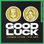 Album Good Luck (MistaJam Remix) de James Hype / Pia Mia