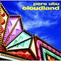 Album Cloudland (remastered & expanded) de Père Ubu