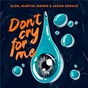 Album Don't Cry For Me de Alok / Martin Jensen / Jason Derulo