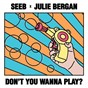 Album Don't you wanna play? de Julie Bergan / Seeb
