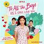 Compilation To all the boys: P.S. I still love you (music from the netflix film) avec Lola Marsh / Cyn / Cayetana / Marina / Illenium...