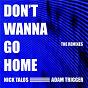 Album Don't Wanna Go Home (The Remixes) de Adam Trigger / Nick Talos