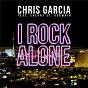 Album I Rock Alone de Chris Garcia