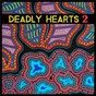 Compilation Deadly hearts 2 avec Busby Marou / Electric Fields / Alice Skye / Dan Sultan / Tia Gostelow...