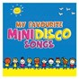 Compilation My favourite mini disco songs avec The Sunshine Superstars / DJ Otzi / Nigel & Marvin / Cats Up / The Happy Holidays...