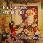 Compilation En klassisk svensk jul med stämning, lekar och dans runt granen avec Jussi Björling / Åke Jelvings / Marcus Österdahls / Tommy Körberg / Annica Risberg...